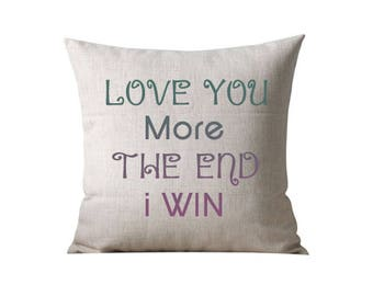 Custom pillow  girlfriend gift, gift for girlfriend, Unique gift for girlfriend, Birthday gift for girlfriend, Love You More The End I Win