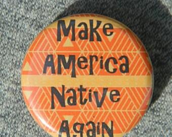 Make America Native Again  - Button - Magnet - Bottle Opener