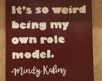 It's so weird being my own role model - Mindy Kaling canvas