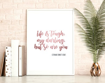 Life is Tough My Darling But So Are You, Printable Wall Art, Rose Gold, Foil, Home Decor, Digital File, JPG 8x10