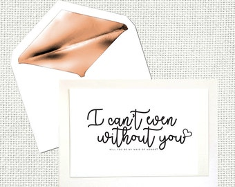 I Can't Even Without You... Will You Be My Maid of Honor? Card