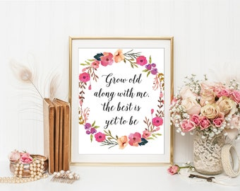 Grow Old Along With Me The Best Is Yet To Be Print, Love Quote, Wedding Decor, Wedding Printable, Bridal Shower Printables, Wedding Prints