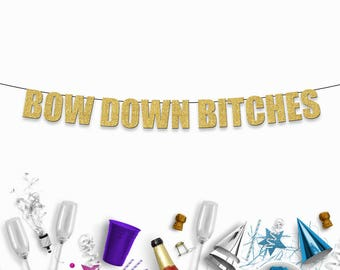 BOW DOWN BITCHES - Funny/Rude Beyonce Party Banner for Birthdays,  Batchelorette/Hen Parties, Graduation & Other Celebrations