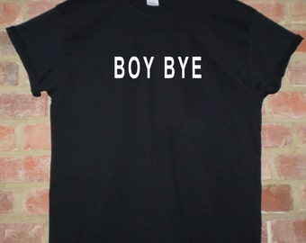 BOY BYE Shirt T Shirt tee unisex hipster slogan  Lemonade Ashes To Ashes tumblr pinterest instagram