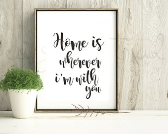 Home Is Wherever I'm With You Print, Home Decor Print, Digital Print, Living Room Print, Housewarming Gift