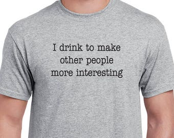 I Drink To Make Other People More Interesting T-shirt. Funny Ernest Hemingway quote tee.