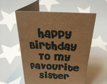 Happy Birthday to my favourite sister/brother/aunt/uncle/cousin etc card