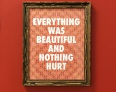 Everything was Beautiful and Nothing Hurt-11 x 14 print