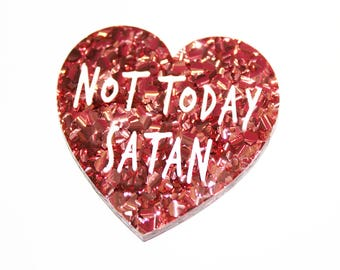 NOT TODAY SATAN Rose Pink Acrylic Heart Brooch