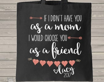 mother's day gift - tote bag - if i didn't have you as a mom, i would choose you as a friend - great gift for mom totebag DARK MMGA1-036-B