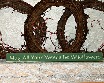 May all your weeds be wildflowers - Primitive Country Shelf Sitter, Painted Wood Sign, Summer Sign, Garden Decor, Summer Decor