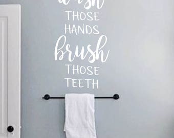Wash those hands Brush those teeth -Vinyl Wall Decal-Bathroom Decor- Bathroom Humor- Words for your wall- Home Decor
