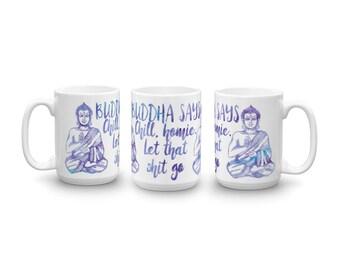 Buddha Says Chill, Homie. Let that shit go - Funny Watercolor Typography Mug White Ceramic Mug & Text - Boho Bohemian Spiritual Novelty Gift