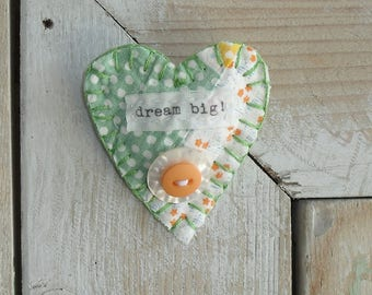 Handmade Heart brooch/pin, Inspirational, vintage feed sack quilt scrap, vintage buttons, dream big!