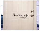 Come Home Safe We Love You Decal Vinyl Decor Door Decal Military Family Police Family Firefighter Service Decal Vinyl Door Decor Reminder