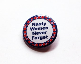 Nasty Women Never Forget, Voting Pin, Election Pin, Such a nasty woman, Election Year, Voting, US Election, womens rights (6181)