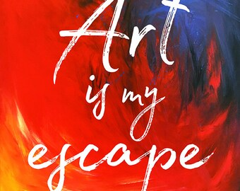 Art Escape 8x10in ART PRINT – Inspiring Art, Gift for Artist, Acrylic Paint, Colour, Quotes, Canvas, Expressive Art, Sayings, Mixed media