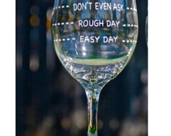 Wine Glass, Rough Day, Easy Day, Dont Even Ask, Personalized Wine Glass