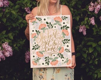 Calligraphy art print, Calligraphy canvas, hand lettered art, floral art print, floral canvas, The best is yet to come quote art quote print