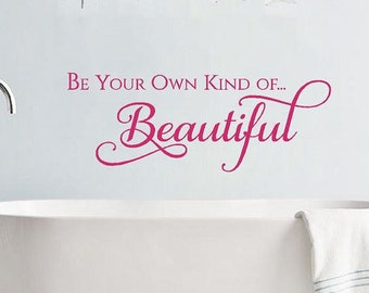 Wall Decal | Be Your Own Kind Of Beautiful | Wall Quotes for Girls | Bathroom Wall Decals |  Vinyl Lettering | Bedroom Wall Decals CE133