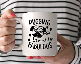 Pugging Fabulous Ceramic Mug - Pug Mug - Funny Mug - Funny Dog - Dog Lover - Puggle - Cute Mug - Gift For Dog Lover - Pug Mom - Pug Dad