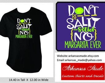 Don't be salty said no margarita ever, don't be salty shirt, margarita shirt, tequila shirt, margarita glass, to 4x