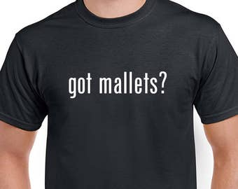 Got Mallets? T-shirt. Black tshirt direct screen printed with White ink.