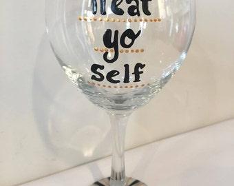 Treat Yo Self Wine Glass - Parks and Rec