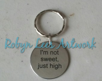 I'm Not Sweet, Just High Engraved Stainless Steel Disc Keyring on Silver Split Ring. Funny Gift, Costume, Comedy, Sarcasm