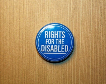 Rights for the Disabled Democrat Politics Political Protest- One Inch Pinback Button