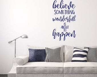Wall Decal, Always Believe Something Wonderful Is About To Happen, Inspirational quote, Wall Quote, Bedroom Decal, Wall Art, Wall Sticker