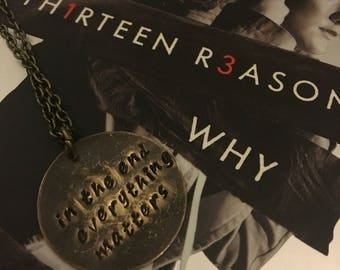 In The End Everything Matters Thirteen Reasons Why Necklace