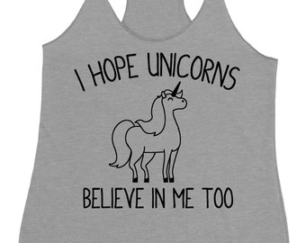 Unicorn Shirt Funny Inspirational T-Shirt T Shirt Tees Ladies Girl Womens Kid Youth I Hope Unicorns Always Believe in Me Too Motivational