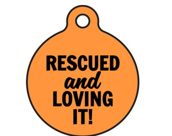 "Rescue Dog Personalized Pet ID Tag ""Rescued and Loving it!"" Double Sided Available in 20 Tag Colors and 2 Sizes"