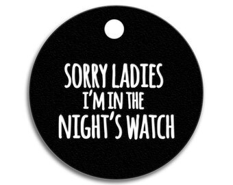 Sorry Ladies I'm in the Night's Watch - Game of Thrones Pet Tags - Pick Your Color + Tag Shape & Size - Info on Back - Dog ID Tags Custom