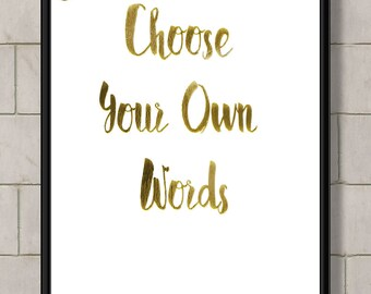 Custom Quote Print designed with Gold Real Foil, Choose Your Own Words, Choose Your Foil Colour and Size
