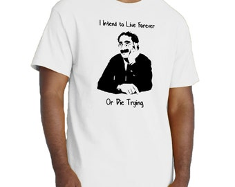 Groucho Marx T-shirt. I Intend to Live Forever, Or Die Trying. Marx Brothers Funny Cotton Tee.
