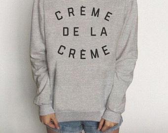 Creme de la Creme - Fashion Pullover Sweatshirt Sweater Women Crewneck Men Fleece Tee Shirts Hipster