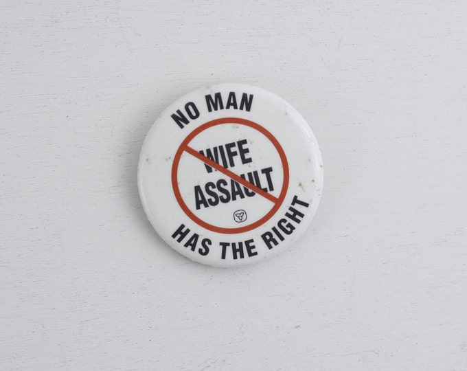 Vintage Protest button, womens rights pin, suffragettes, no man has the right, no to wife assault, political statement pin back button