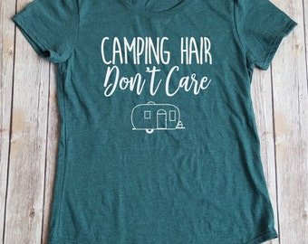 Camping Hair Don't Care!  Camping Shirt, Gift for her, Funny Camping Shirt