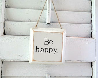 Wood Sign Be Happy,  Hanging  Wood Sign,  Farmhouse Inspired Hanging Wood Sign, Rustic Wood Sign