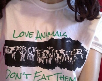 Love Animals, Don't Eat Them T-Shirt New, Hand-Screen Printed