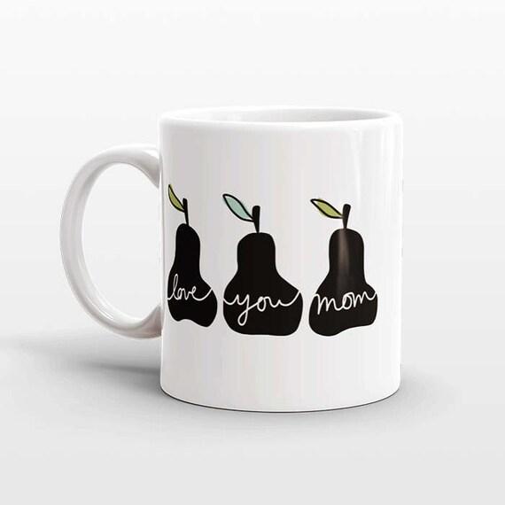 Mom Valentines Day Gift for Mom Mug Gift for Mother from Daughter Pear Mug Mom Gift Mom Coffee Mug Coffee Cup Mom Birthday Gift Love You Mom
