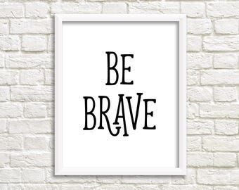 Instant download, printable quotes, black and white printable, digital download, be brave, inspiring wall art, minimalist print