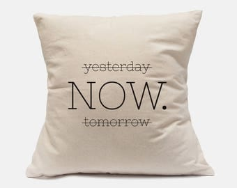 "100% Cotton Canvas Pillow Case ""Yesterday Now Tomorrow"" Inspirational Pillow Case Zen Pillow Case Throw Pillow Zen Quotes Meditation Quotes"