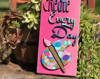 Create Every Day/create/paint brush/crafty/wall art/lasercut/glitter
