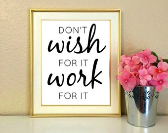 Don't Wish for it Work For it, Office Decor, Desk Decor, Inspirational Quote, Job, Quote, Promotion, Office, Instant Download, 8x10