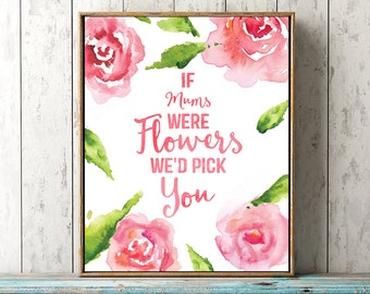 Mothers day quote if Mums were flowers printable Mom wall art gift pink roses digital download