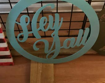Handmade, Powder Coated Steel Hey Y'all Sign, Southern Wall Decor, Southern Steel Wall Decor, Housewarming Gifts, Wedding Gifts, Wall Decor