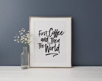 First Coffee and then the World A4 Print, Coffee Print, Coffee Quote, Black and White Print, Coffee, Monochrome Print, Kitchen print